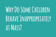 Why do some children behave inappropriately at Mass?